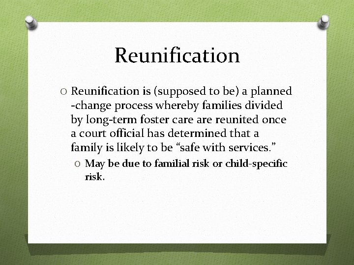 Reunification O Reunification is (supposed to be) a planned -change process whereby families divided