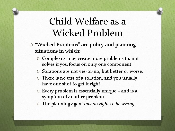 """Child Welfare as a Wicked Problem O """"Wicked Problems"""" are policy and planning situations"""