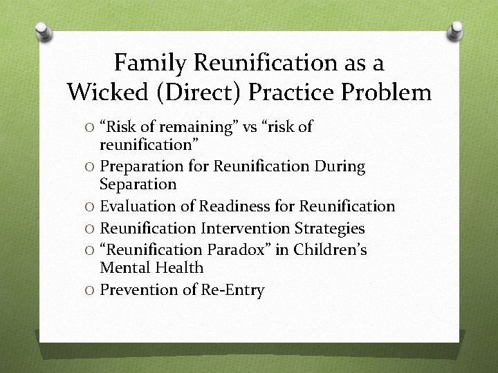 """Family Reunification as a Wicked (Direct) Practice Problem O """"Risk of remaining"""" vs """"risk"""