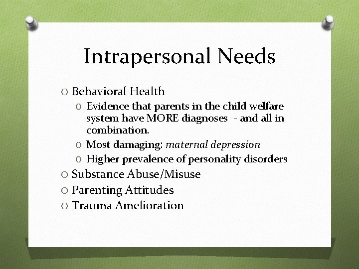 Intrapersonal Needs O Behavioral Health O Evidence that parents in the child welfare system