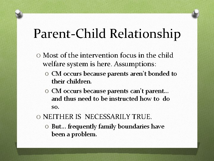 Parent-Child Relationship O Most of the intervention focus in the child welfare system is