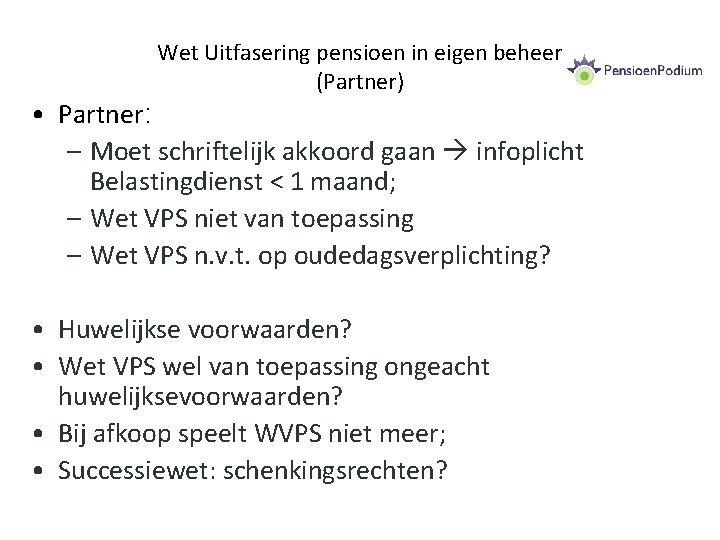 Wet Uitfasering pensioen in eigen beheer (Partner) • Partner: – Moet schriftelijk akkoord gaan