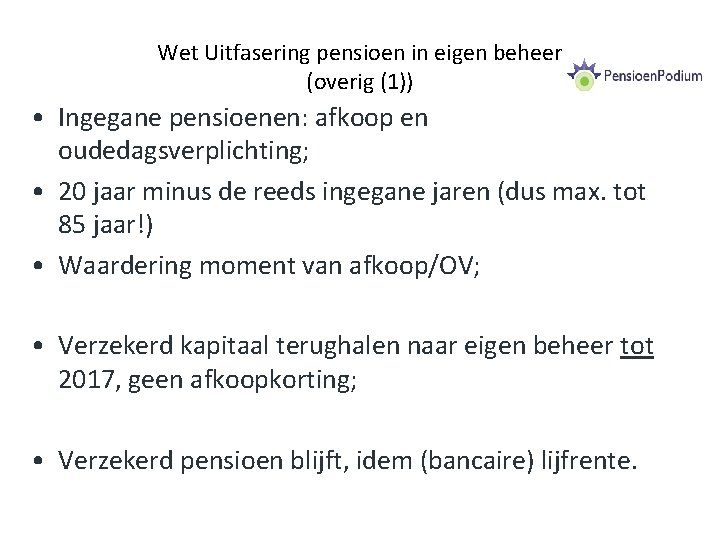 Wet Uitfasering pensioen in eigen beheer (overig (1)) • Ingegane pensioenen: afkoop en oudedagsverplichting;