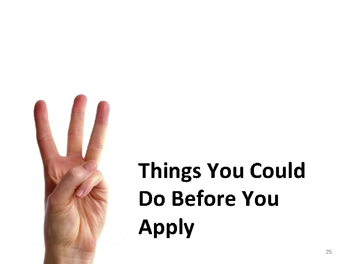 Things You Could Do Before You Apply 25
