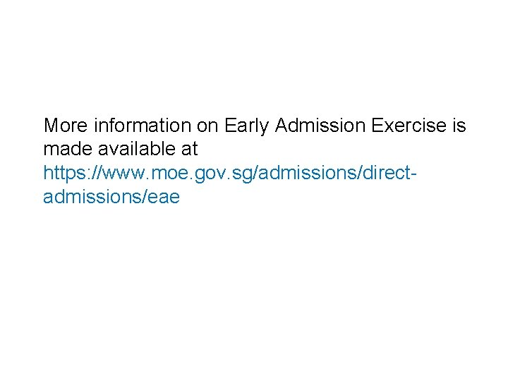 More information on Early Admission Exercise is made available at https: //www. moe. gov.