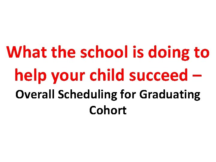 What the school is doing to help your child succeed – Overall Scheduling for