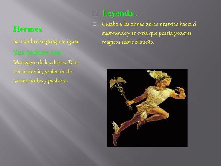 � Hermes Su nombre en griego es igual. Sus poderes son: Mensajero de los