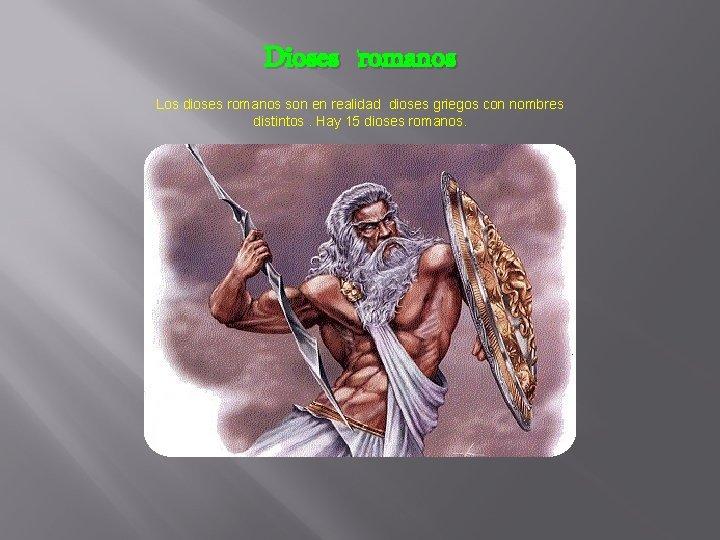 Dioses romanos Los dioses romanos son en realidad dioses griegos con nombres distintos. Hay