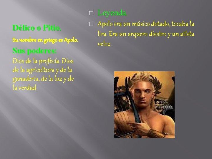 � Délico o Pitio. Su nombre en griego es Apolo. Sus poderes: Dios de