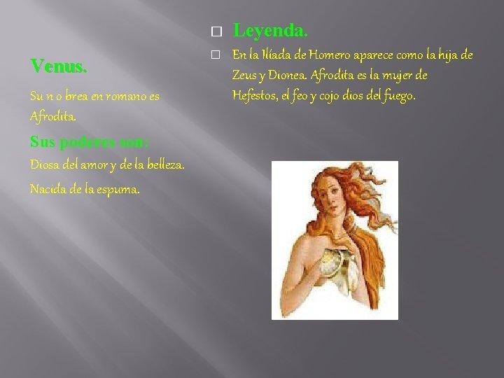 � Venus. Su n o brea en romano es Afrodita. Sus poderes son: Diosa