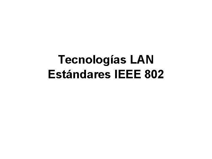 Tecnologías LAN Estándares IEEE 802