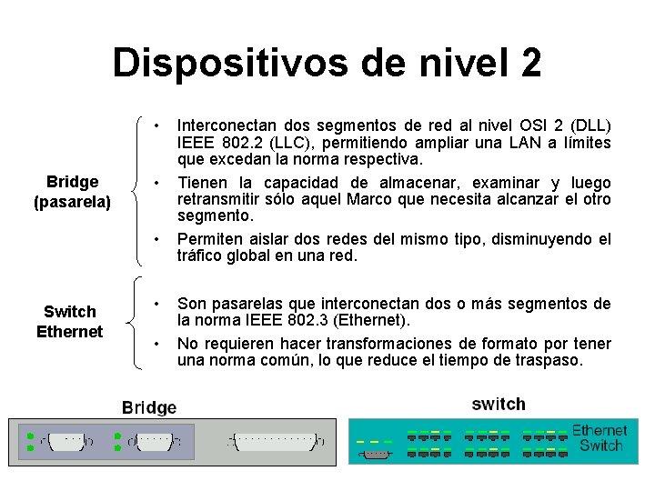 Dispositivos de nivel 2 • Bridge (pasarela) • • Switch Ethernet • • Interconectan