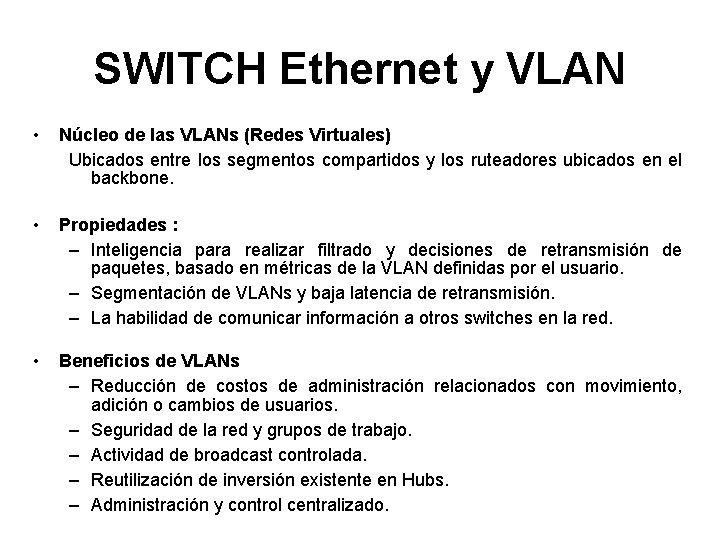 SWITCH Ethernet y VLAN • Núcleo de las VLANs (Redes Virtuales) Ubicados entre los