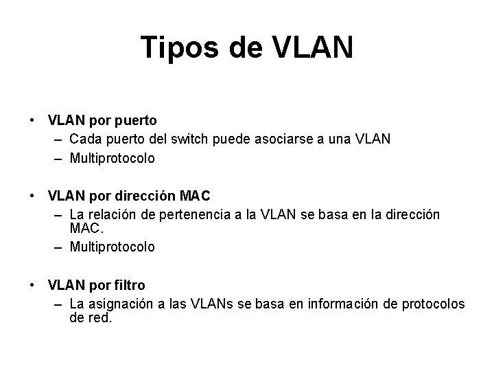 Tipos de VLAN • VLAN por puerto – Cada puerto del switch puede asociarse