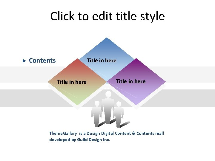 Click to edit title style ► Contents Title in here Theme. Gallery is a