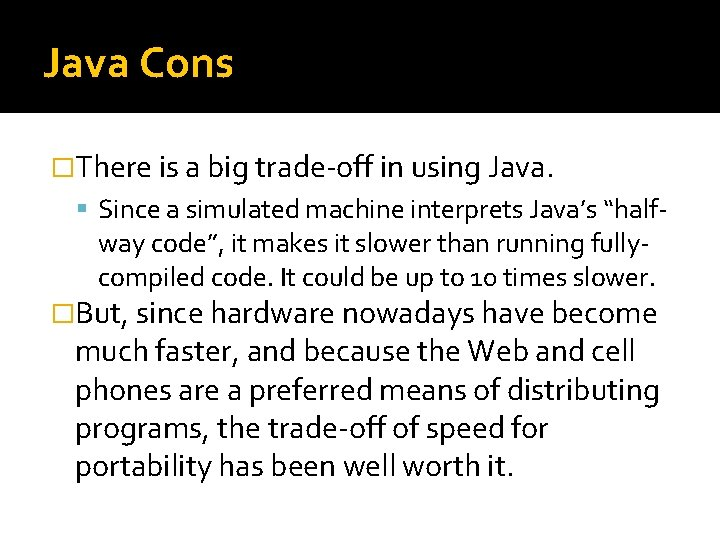 Java Cons �There is a big trade-off in using Java. Since a simulated machine