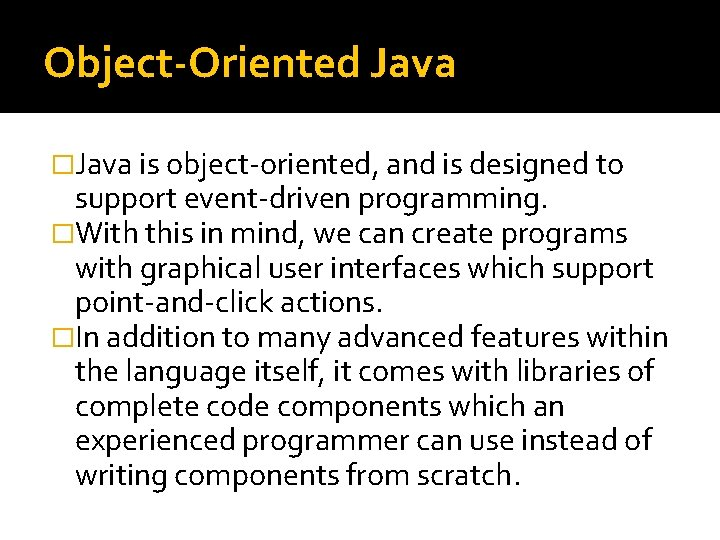Object-Oriented Java �Java is object-oriented, and is designed to support event-driven programming. �With this