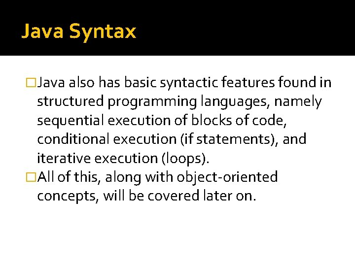 Java Syntax �Java also has basic syntactic features found in structured programming languages, namely