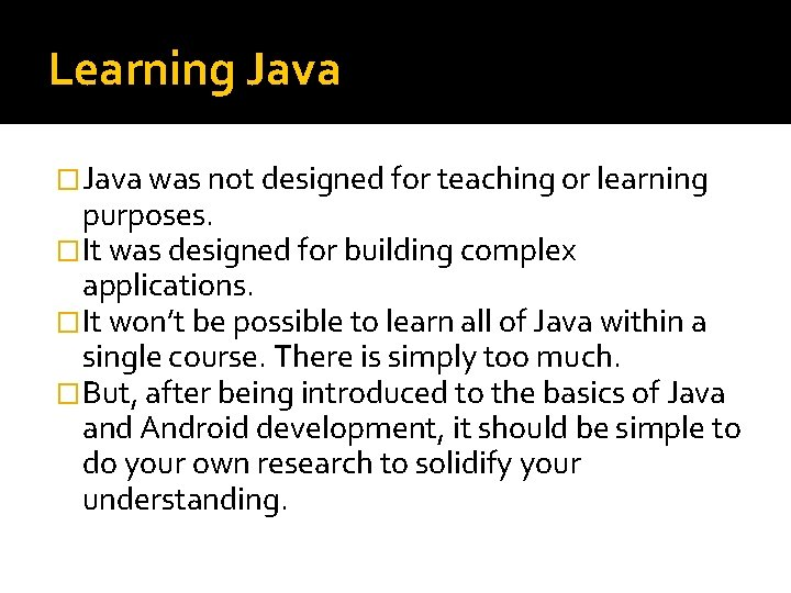 Learning Java �Java was not designed for teaching or learning purposes. �It was designed