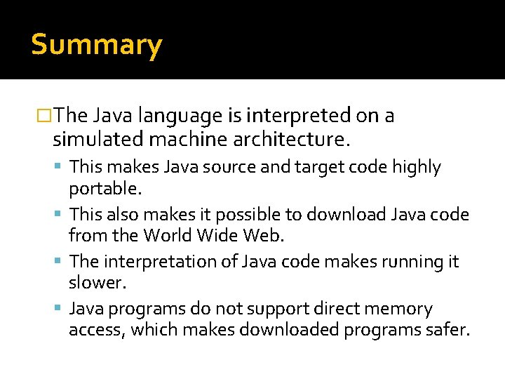 Summary �The Java language is interpreted on a simulated machine architecture. This makes Java