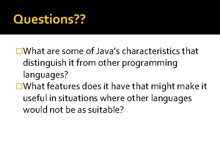 Questions? ? �What are some of Java's characteristics that distinguish it from other programming