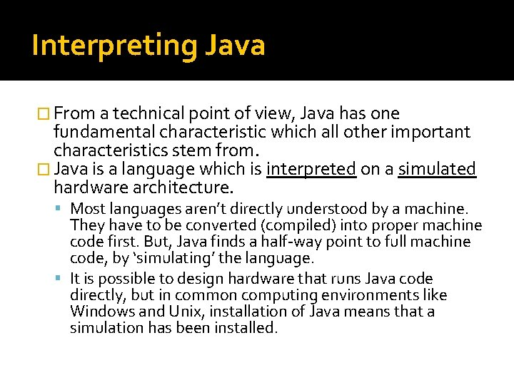 Interpreting Java � From a technical point of view, Java has one fundamental characteristic