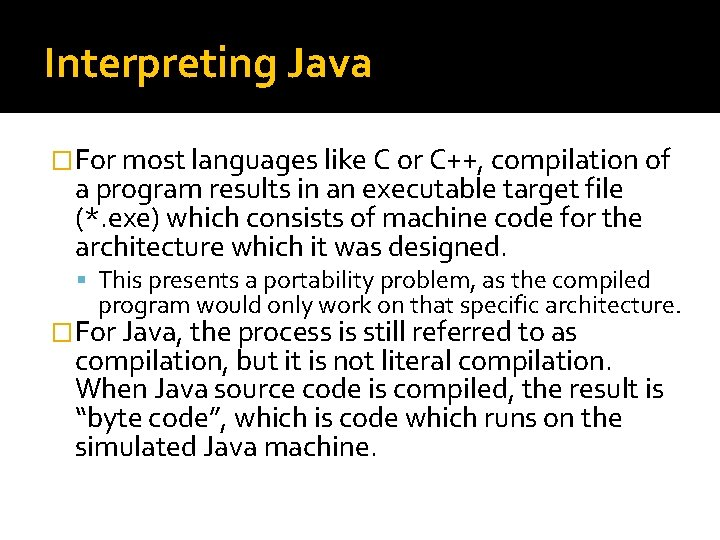 Interpreting Java �For most languages like C or C++, compilation of a program results