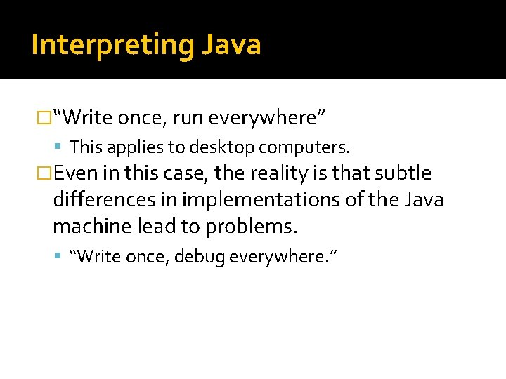 """Interpreting Java �""""Write once, run everywhere"""" This applies to desktop computers. �Even in this"""