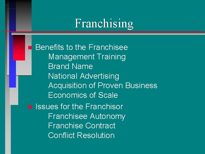 Franchising n n Benefits to the Franchisee Management Training Brand Name National Advertising Acquisition
