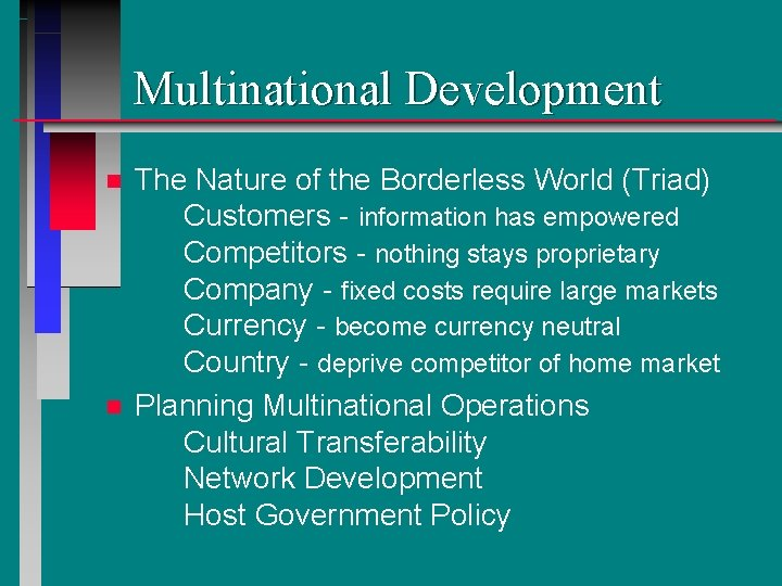 Multinational Development n n The Nature of the Borderless World (Triad) Customers - information