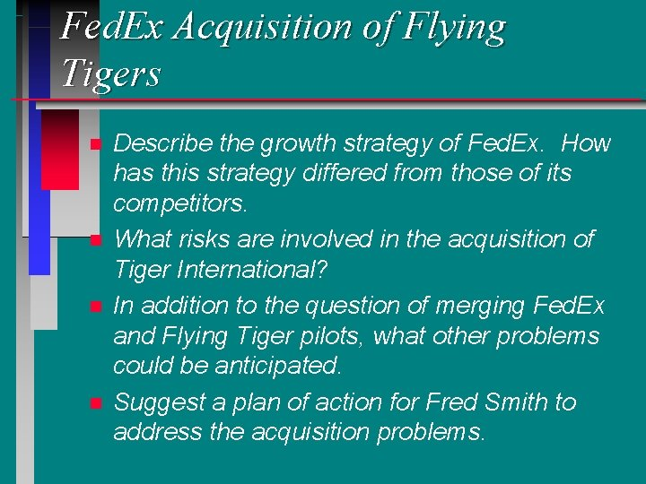 Fed. Ex Acquisition of Flying Tigers n n Describe the growth strategy of Fed.