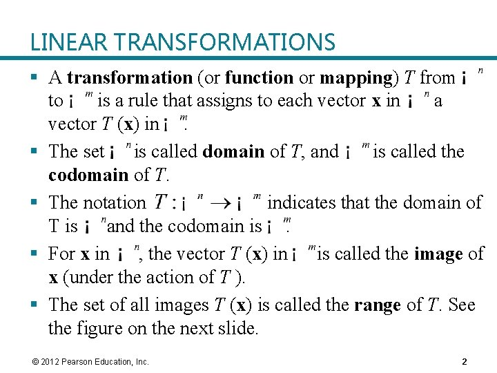 LINEAR TRANSFORMATIONS § A transformation (or function or mapping) T from to is a