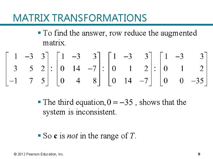 MATRIX TRANSFORMATIONS § To find the answer, row reduce the augmented matrix. § The
