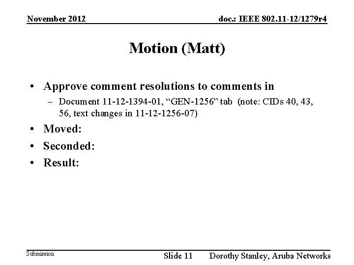 November 2012 doc. : IEEE 802. 11 -12/1279 r 4 Motion (Matt) • Approve