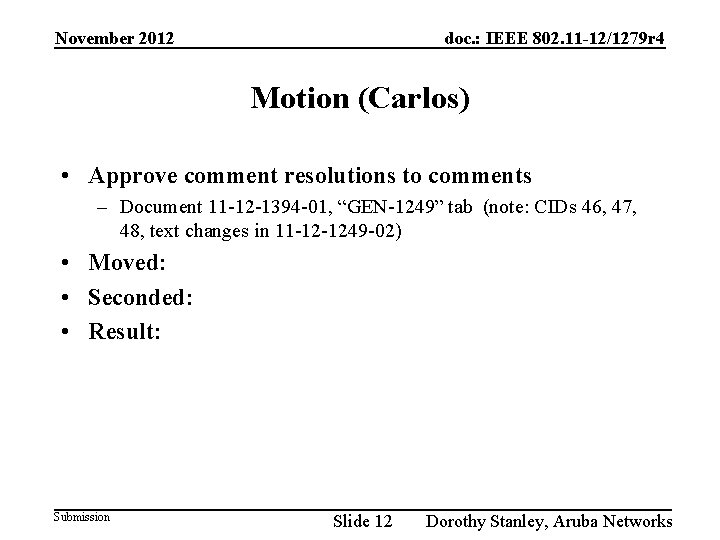 November 2012 doc. : IEEE 802. 11 -12/1279 r 4 Motion (Carlos) • Approve