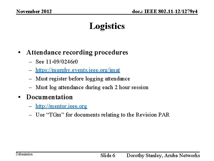 November 2012 doc. : IEEE 802. 11 -12/1279 r 4 Logistics • Attendance recording