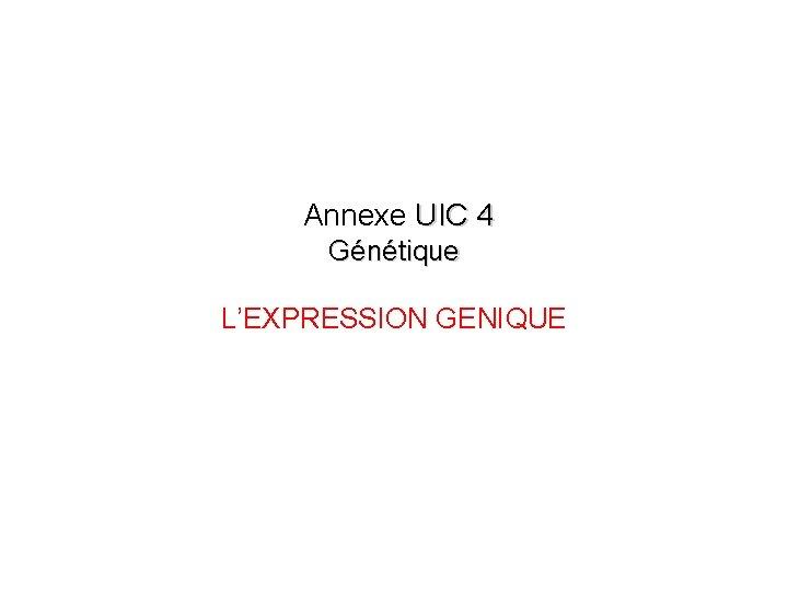 Annexe UIC 4 Génétique L'EXPRESSION GENIQUE