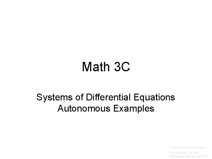Math 3 C Systems of Differential Equations Autonomous Examples Prepared by Vince Zaccone For