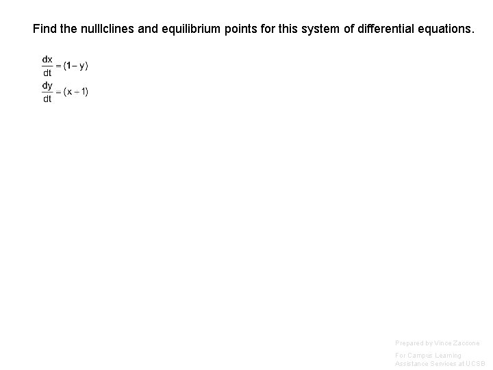 Find the nulllclines and equilibrium points for this system of differential equations. Prepared by