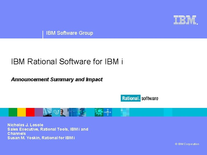 ® IBM Software Group IBM Rational Software for IBM i Announcement Summary and Impact