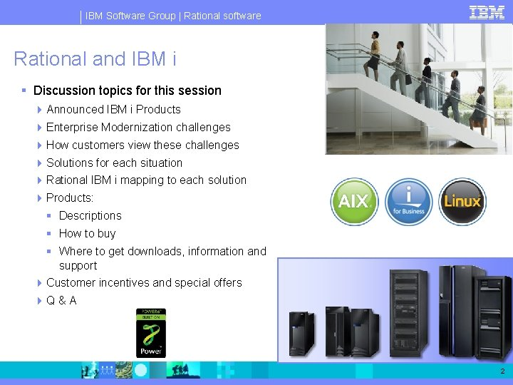 IBM Software Group   Rational software Rational and IBM i § Discussion topics for