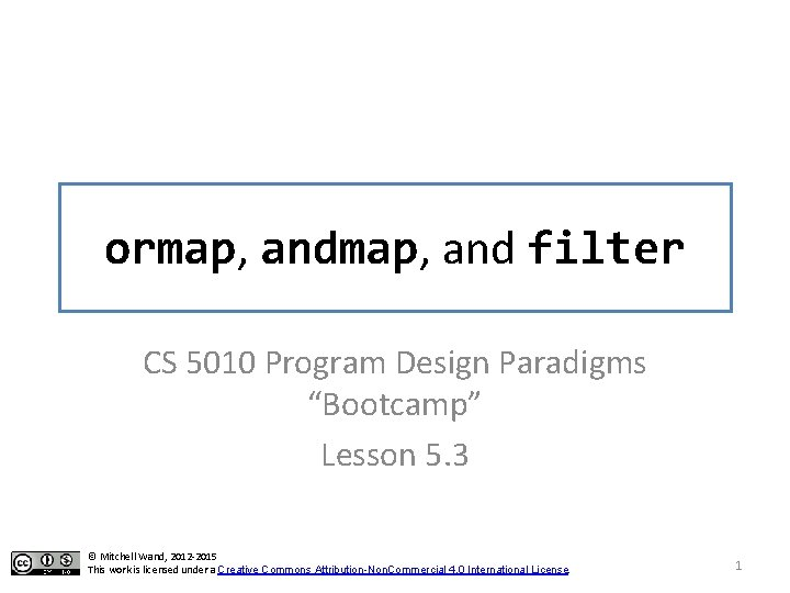 """ormap, and filter CS 5010 Program Design Paradigms """"Bootcamp"""" Lesson 5. 3 © Mitchell"""