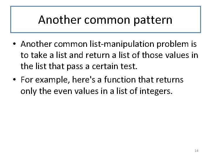 Another common pattern • Another common list-manipulation problem is to take a list and