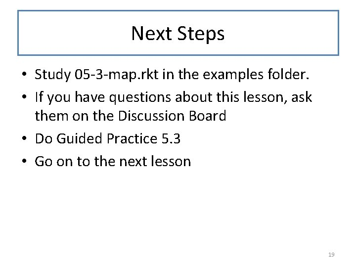 Next Steps • Study 05 -3 -map. rkt in the examples folder. • If