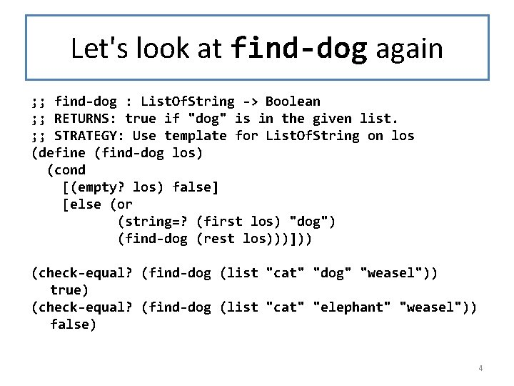 Let's look at find-dog again ; ; find-dog : List. Of. String -> Boolean