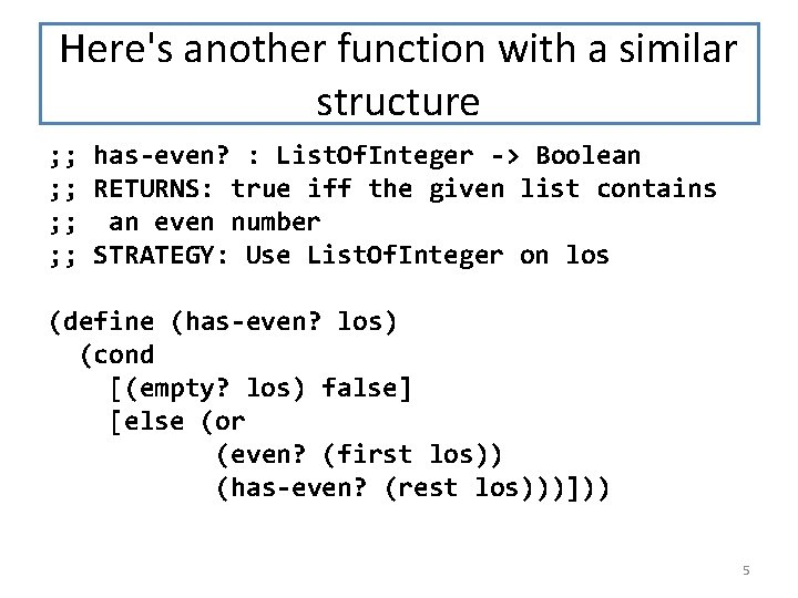 Here's another function with a similar structure ; ; has-even? : List. Of. Integer