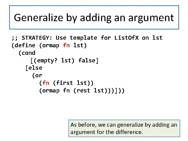 Generalize by adding an argument ; ; STRATEGY: Use template for List. Of. X
