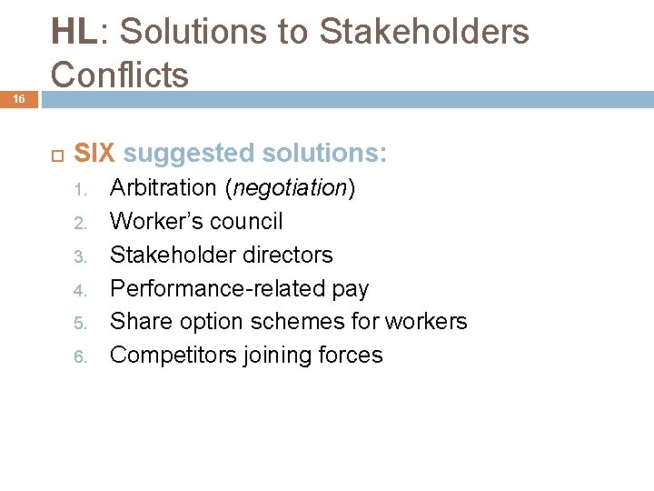 16 HL: Solutions to Stakeholders Conflicts SIX suggested solutions: 1. 2. 3. 4. 5.