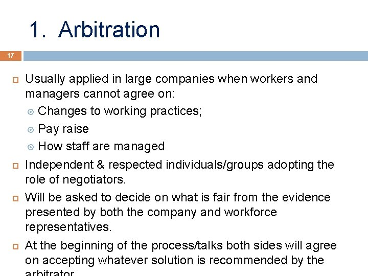 1. Arbitration 17 Usually applied in large companies when workers and managers cannot agree