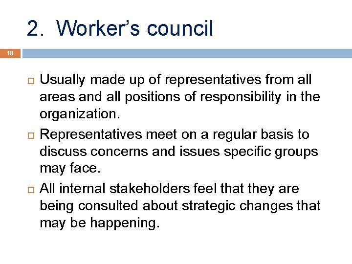2. Worker's council 18 Usually made up of representatives from all areas and all